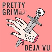 Déjà vu by Pretty Grim