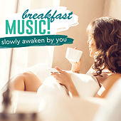 Breakfast Music: Slowly Awaken by You by Various Artists