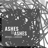 Ashes To Ashes by Michael J. Johnson