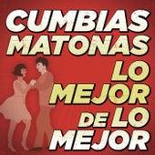 Cumbias Matones Lo Mejor De Lo Mejor by Various Artists
