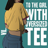 To The Girl With Oversized Tee von VIL