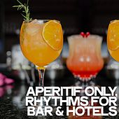 Aperitif Only (Rhythms for Bars & Hotels) von Various Artists