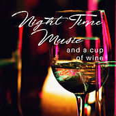 Night Time Music and a Cup of Wine by Various Artists
