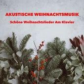Akustische Weihnachtsmusik - Schöne Weihnachtslieder Am Klavier - Piano Weihnact von Various Artists