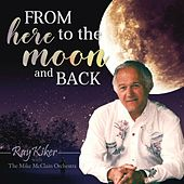 From Here to the Moon and Back von Ray Kiker