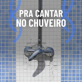 Para Cantar no Chuveiro de Various Artists