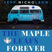 The Maple Leafs Forever by Jeff Nicholson