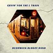 Cryin' for the L Train de Bushwick Blooze Band