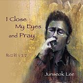 I Close My Eyes and Pray by Junseok Lee