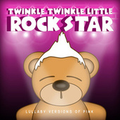Lullaby Versions of Pink by Twinkle Twinkle Little Rock Star