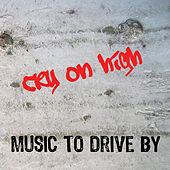 Music To Drive By by Cry On High