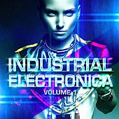 Industrial Electronica, Vol. 1 (EBM, Dubstep, Electronica, Dark House, Industrial Dance) by G.L.O.W., Antonio Vernuccio, Bufinjer, Craigenstein, Red Skin Noxe, Philippe Roche, Boostie, Dominique Bouvier, Zone 12, Bruce Angel, Henry Gendrot