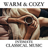 Warm & Cozy Intimate Classical Music di Various Artists