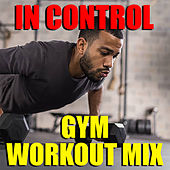 In Control Gym Workout Mix von Various Artists