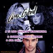 A Tu Lado Reggaeton (Remasterizada) [feat. Eduardo Rodriguez Gutierrez & Aura Fanell] de Ana Gabriel