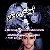 A Tu Lado Reggaeton (Remasterizada) [feat. Eduardo Rodriguez Gutierrez & Aura Fanell] by Ana Gabriel