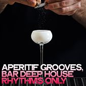 Aperitif Grooves (Bar Deep House Rhythms Only) by Various Artists