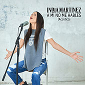 A Mí No Me Hables (Acústico) by India Martinez