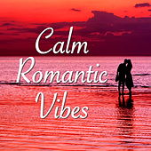 Calm Romantic Vibes by Various Artists