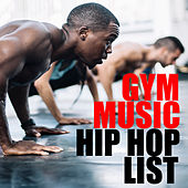 Gym Music Hip Hop List by Various Artists