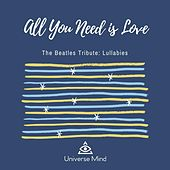 All You Need Is Love (The Beatles Tribute: Lullabies) von Universe Mind