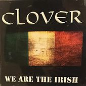 We Are The Irish by Clover