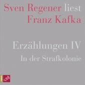 Erzählungen 4 - In der Strafkolonie - Sven Regener liest Franz Kafka von Franz Kafka