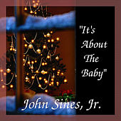 It's About the Baby by John Sines, Jr.