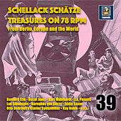 Schellack Schätze: Treasures on 78 RPM from Berlin, Europe and the World, Vol. 39 von Various Artists