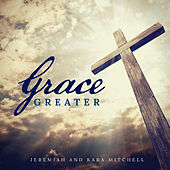 Grace Greater by Jeremiah and Kara Mitchell