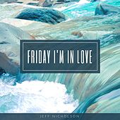 Friday I'm in Love by Jeff Nicholson