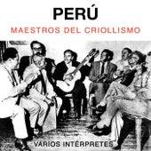 Perú. Maestros del Criollismo by Varios Intérpretes