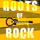 Roots Of Rock by Various Artists
