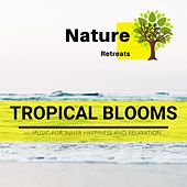 Tropical Blooms - Music for Inner Happiness and Relaxation de Various Artists