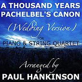 A Thousand Years / Pachelbel's Canon (Wedding Version) by Paul Hankinson