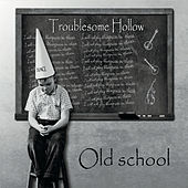 Old School by Troublesome Hollow
