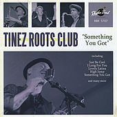 Something You Got by Tinez Roots Club
