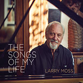 The Songs of My Life de Larry Moss