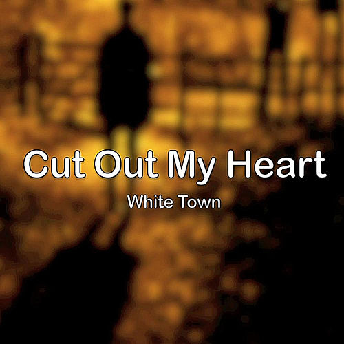 Cut Out My Heart by White Town