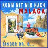 Komm Mit Mir Nach Malaga by Singer Dr. B...