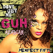 Don't Get Me Guh by Azariah