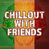 Chillout with Friends by Various Artists