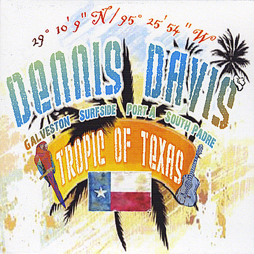 Tropic of Texas by Dennis Davis