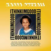 I Think I'm Good by Kassa Overall