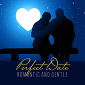 Perfect Date – Romantic and Gentle von Various Artists