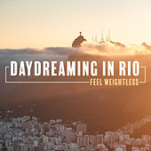 Daydreaming in Rio – Feel Weightless by Various Artists