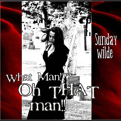 What man?! Oh That Man!!! by Sunday Wilde