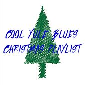 Cool Yule Blues: Christmas Playlist von Various Artists