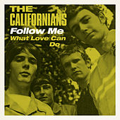 Follow Me / What Love Can Do by The Californians