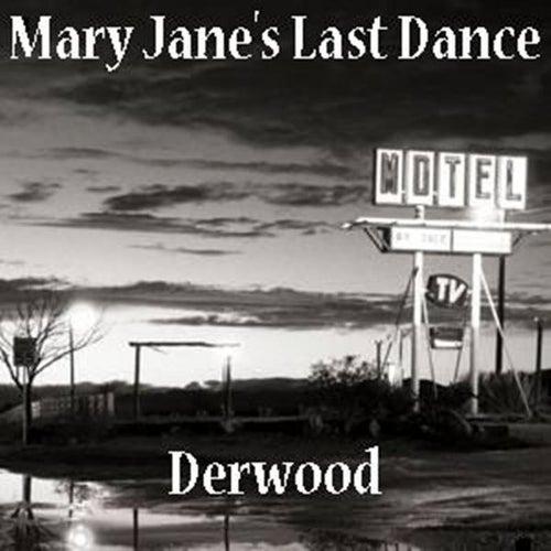 Mary Jane's Last Dance - Single by Derwood